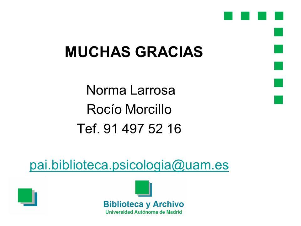 MUCHAS GRACIAS Norma Larrosa Rocío Morcillo Tef. 91 497 52 16
