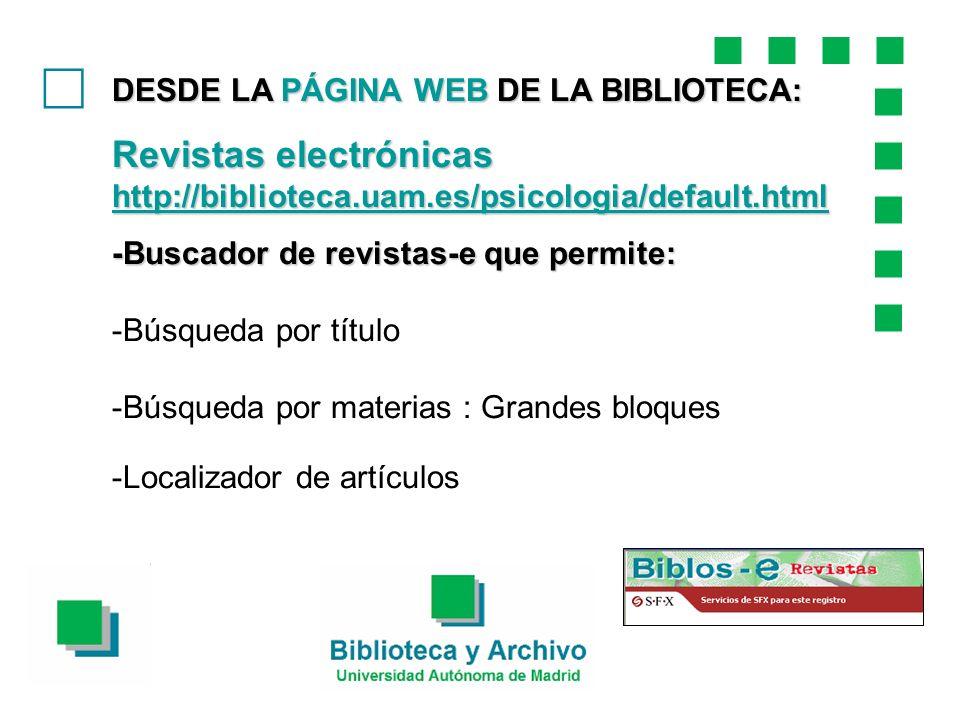 c DESDE LA PÁGINA WEB DE LA BIBLIOTECA: Revistas electrónicas http://biblioteca.uam.es/psicologia/default.html.