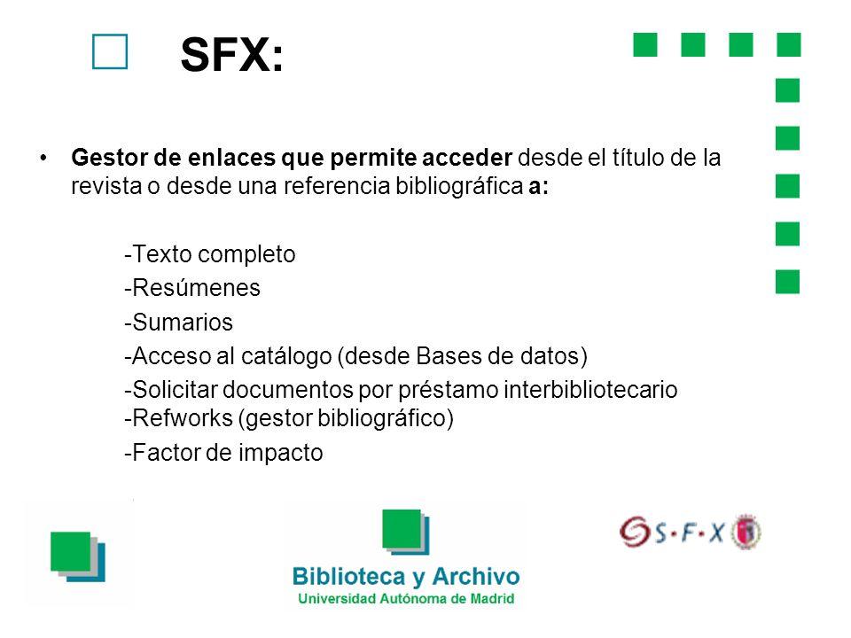 SFX: c. Gestor de enlaces que permite acceder desde el título de la revista o desde una referencia bibliográfica a: