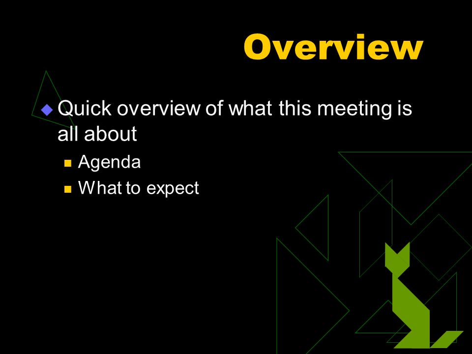 Overview Quick overview of what this meeting is all about Agenda