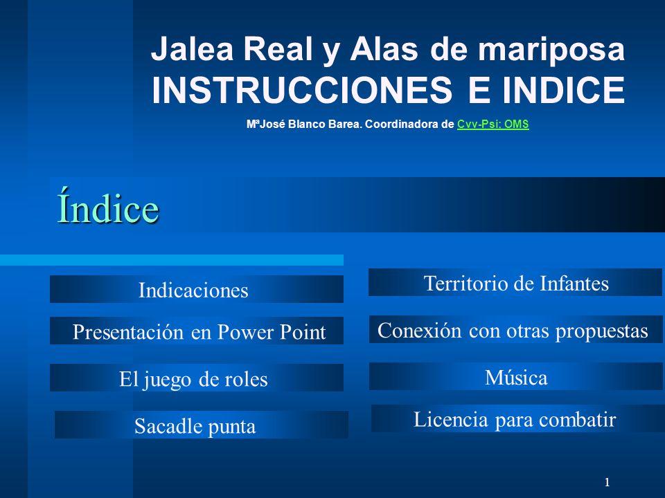 Jalea Real y Alas de mariposa INSTRUCCIONES E INDICE MªJosé Blanco Barea. Coordinadora de Cvv-Psi; OMS