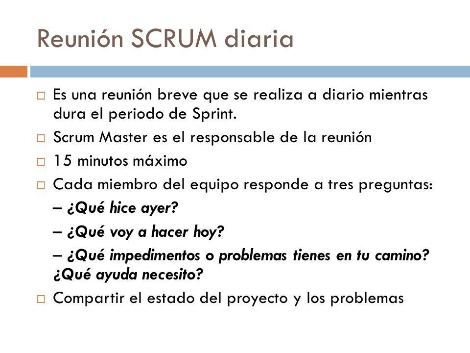 Reunión SCRUM diaria Es una reunión breve que se realiza a diario mientras dura el periodo de Sprint.