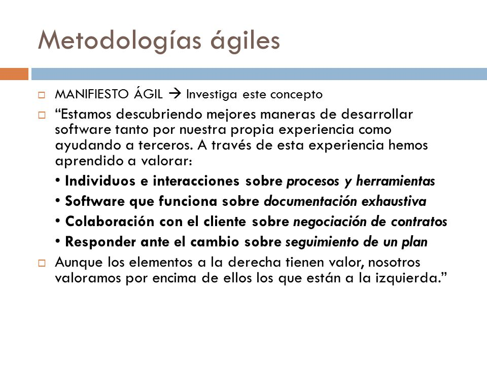 Metodologías ágiles MANIFIESTO ÁGIL  Investiga este concepto.