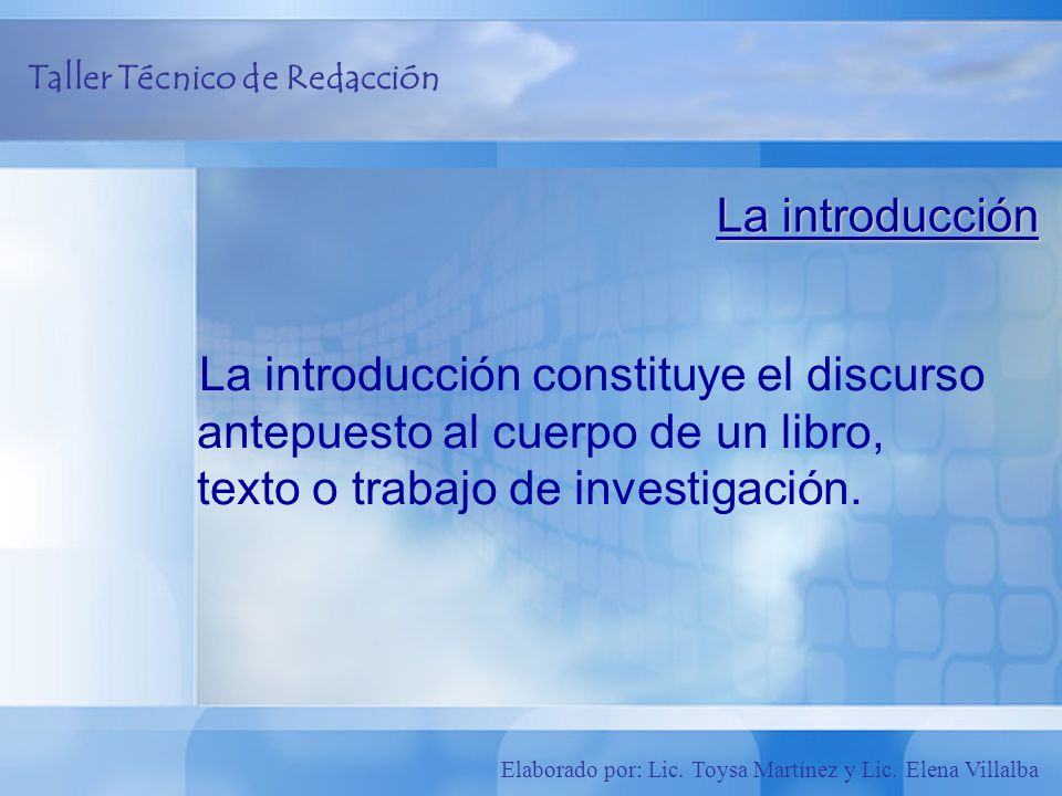 La introducción La introducción constituye el discurso antepuesto al cuerpo de un libro, texto o trabajo de investigación.