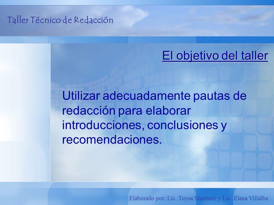 El objetivo del taller Utilizar adecuadamente pautas de redacción para elaborar introducciones, conclusiones y recomendaciones.