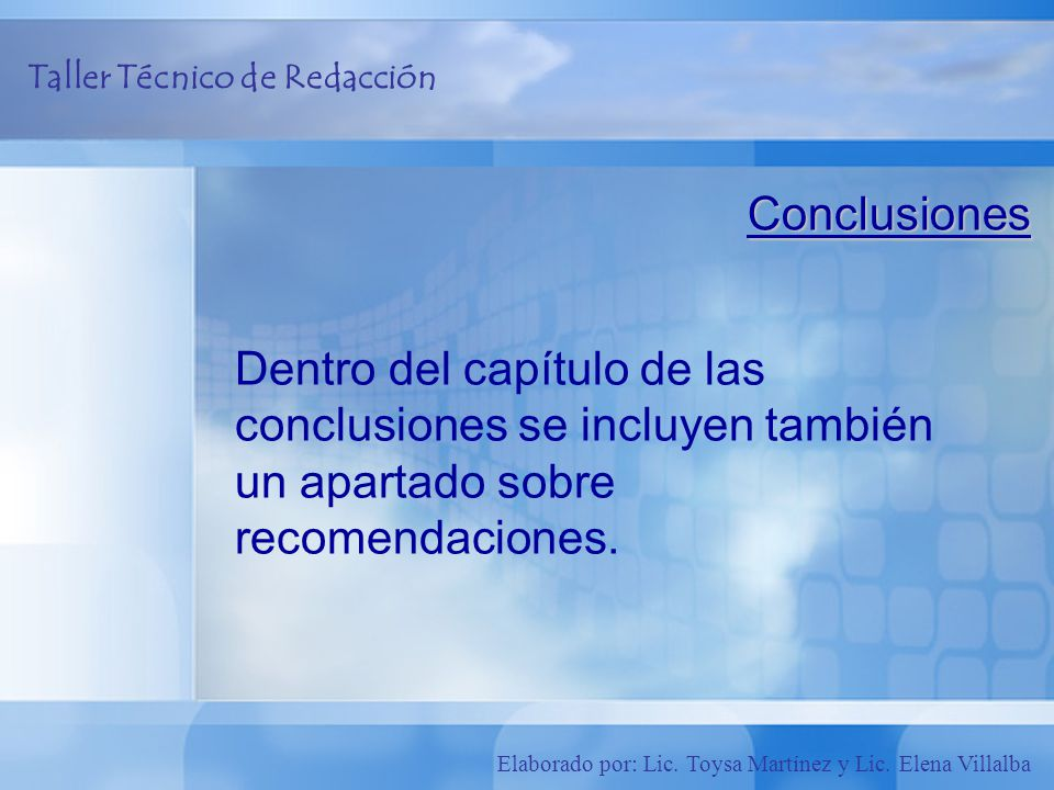 Conclusiones Dentro del capítulo de las conclusiones se incluyen también un apartado sobre recomendaciones.