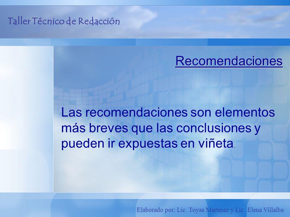 Recomendaciones Las recomendaciones son elementos más breves que las conclusiones y pueden ir expuestas en viñeta.
