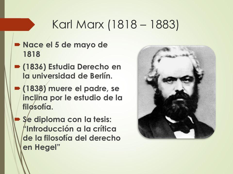 Karl Marx (1818 – 1883) Nace el 5 de mayo de 1818