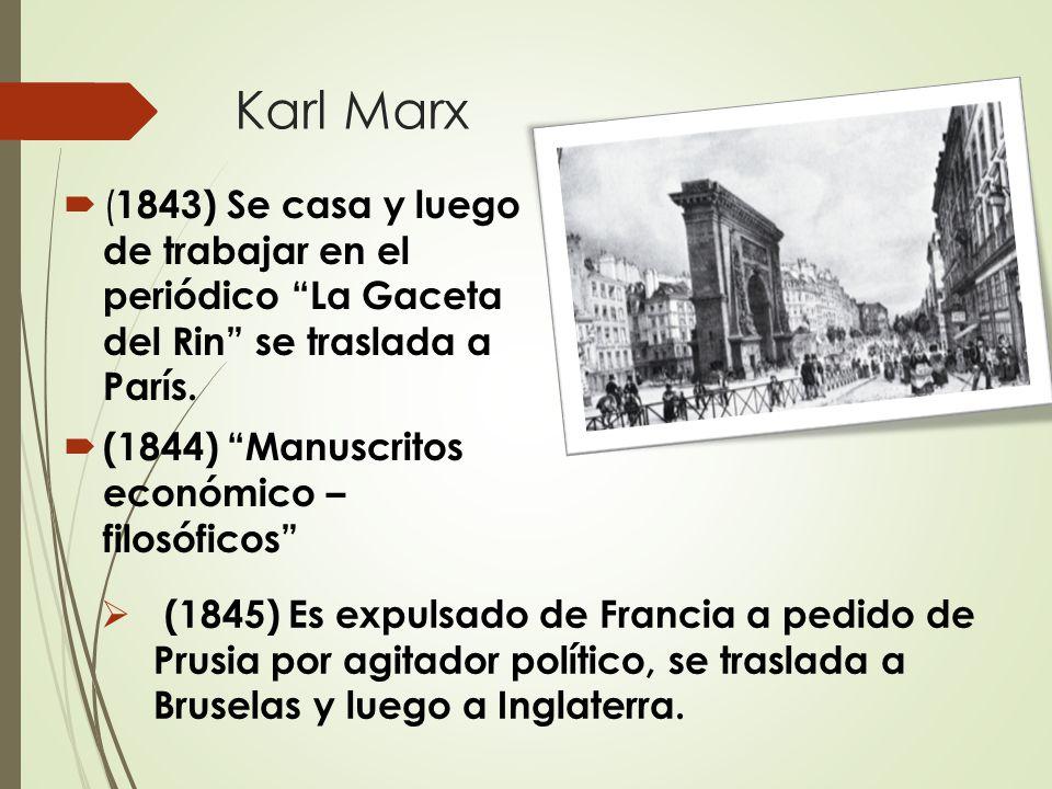 Karl Marx (1843) Se casa y luego de trabajar en el periódico La Gaceta del Rin se traslada a París.