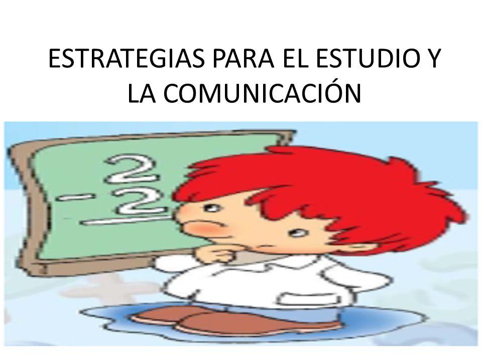 ESTRATEGIAS PARA EL ESTUDIO Y LA COMUNICACIÓN
