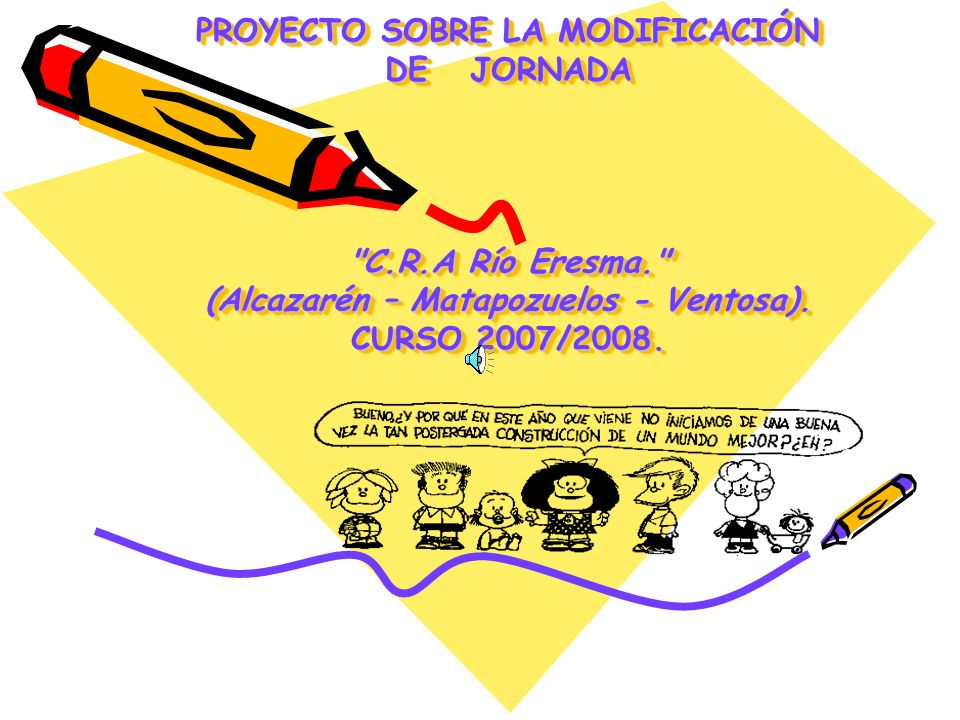 C.R.A RIO ERESMA PROYECTO SOBRE LA MODIFICACIÓN DE JORNADA C.R.A Río Eresma. (Alcazarén – Matapozuelos - Ventosa). CURSO 2007/2008.