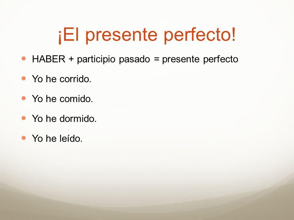 ¡El presente perfecto! HABER + participio pasado = presente perfecto