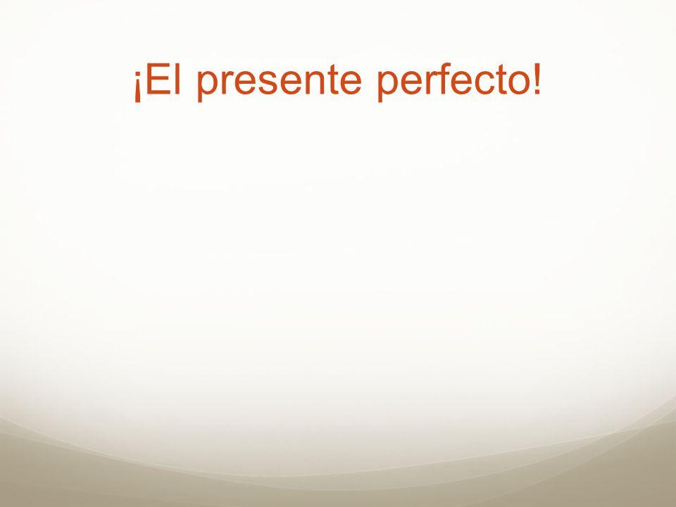 ¡El presente perfecto!