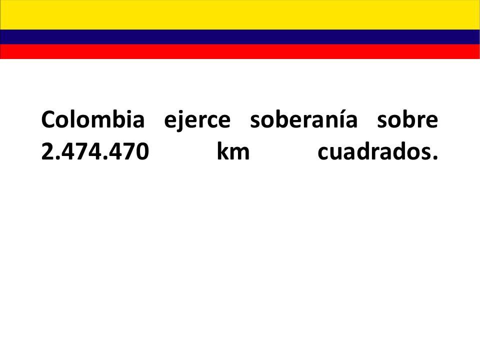 Colombia ejerce soberanía sobre 2.474.470 km cuadrados.