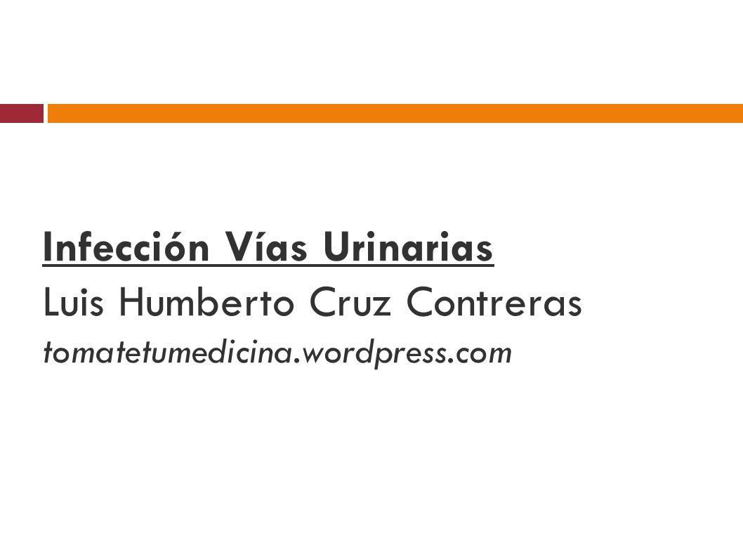 Infección Vías Urinarias Luis Humberto Cruz Contreras tomatetumedicina