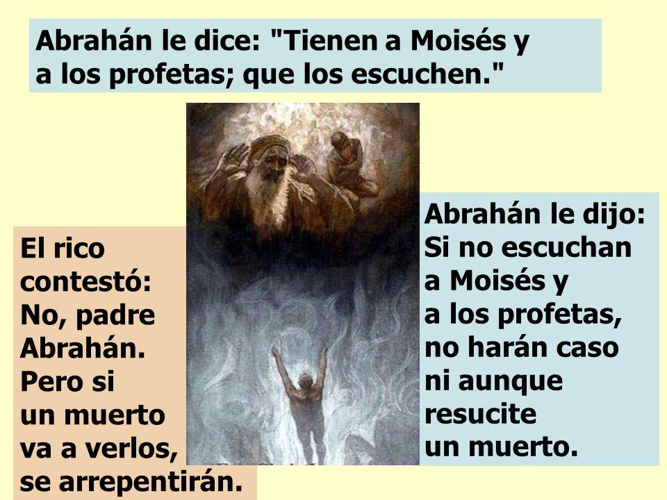 Abrahán le dice: Tienen a Moisés y a los profetas; que los escuchen.