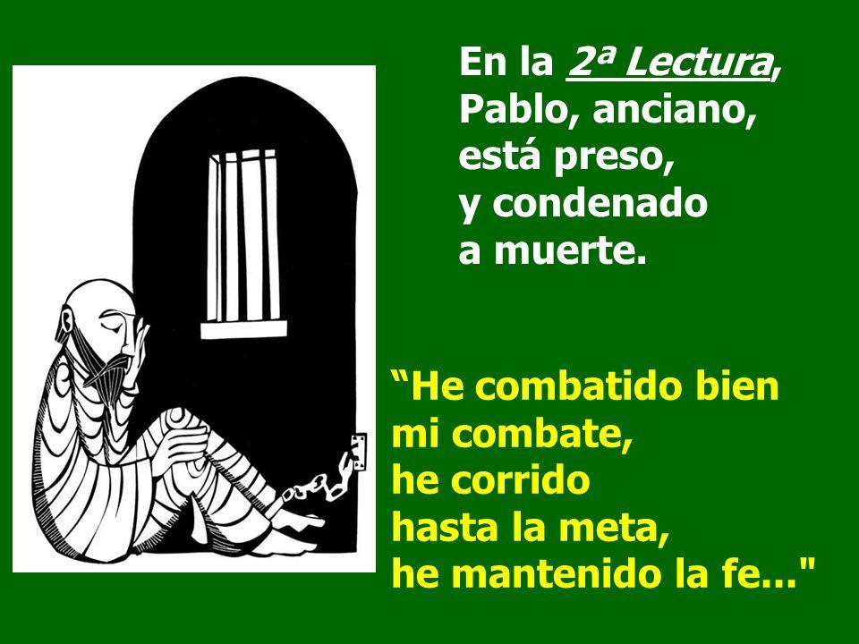 En la 2ª Lectura, Pablo, anciano, está preso, y condenado a muerte.