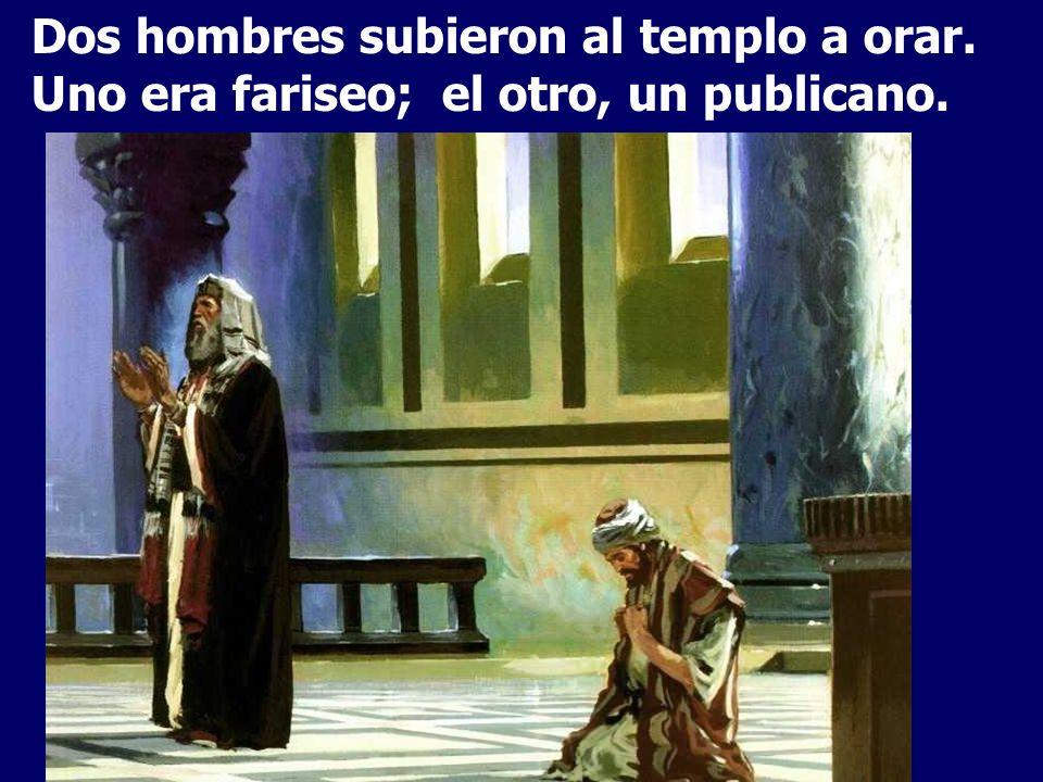 Dos hombres subieron al templo a orar