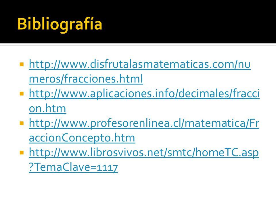 Bibliografía http://www.disfrutalasmatematicas.com/numeros/fracciones.html. http://www.aplicaciones.info/decimales/fraccion.htm.