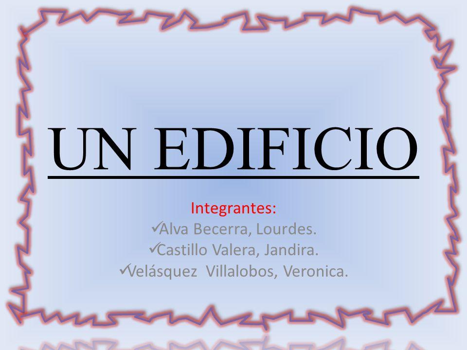 UN EDIFICIO Integrantes: Alva Becerra, Lourdes.