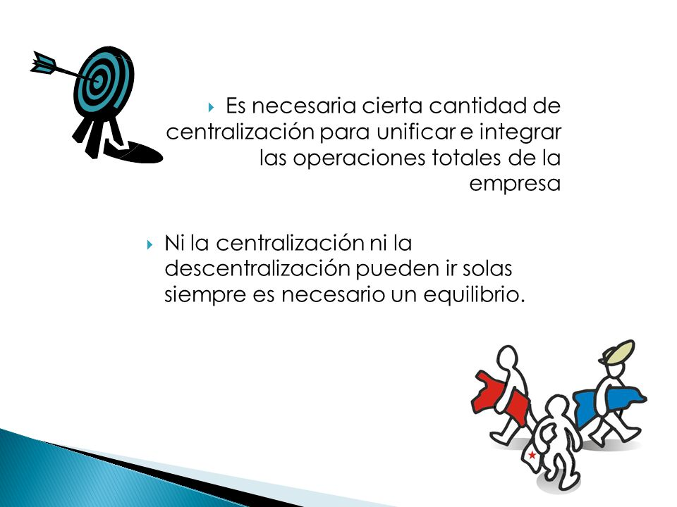 Es necesaria cierta cantidad de centralización para unificar e integrar las operaciones totales de la empresa