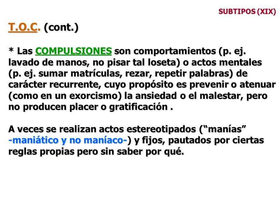 T.O.C. (cont.) * Las COMPULSIONES son comportamientos (p. ej.