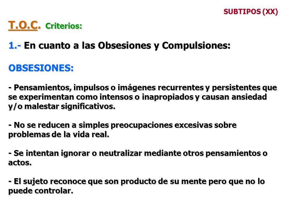 T.O.C. Criterios: 1.- En cuanto a las Obsesiones y Compulsiones: