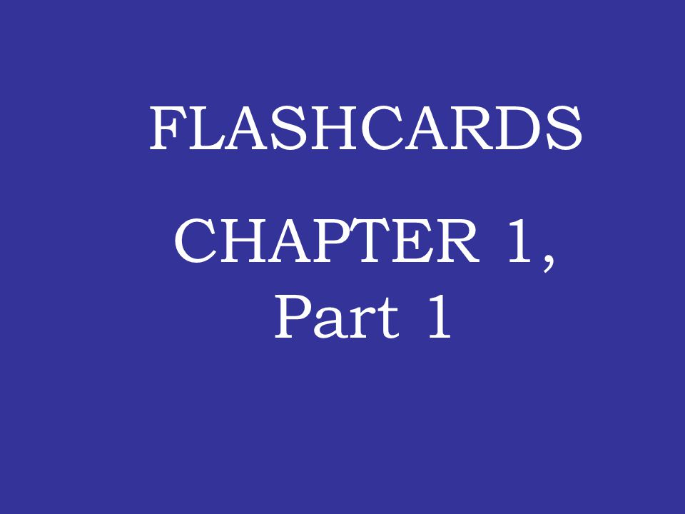 FLASHCARDS CHAPTER 1, Part 1