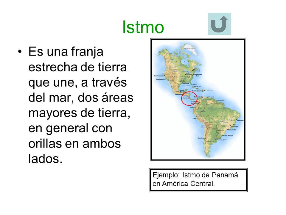 Istmo Es una franja estrecha de tierra que une, a través del mar, dos áreas mayores de tierra, en general con orillas en ambos lados.