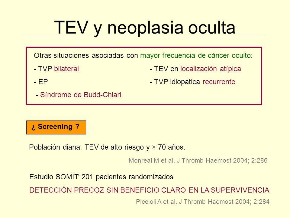 TEV y neoplasia oculta Otras situaciones asociadas con mayor frecuencia de cáncer oculto: - TVP bilateral - TEV en localización atípica.