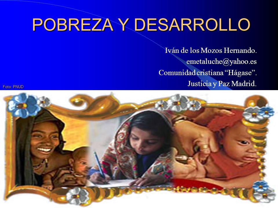 POBREZA Y DESARROLLO Iván de los Mozos Hernando. emetaluche@yahoo.es