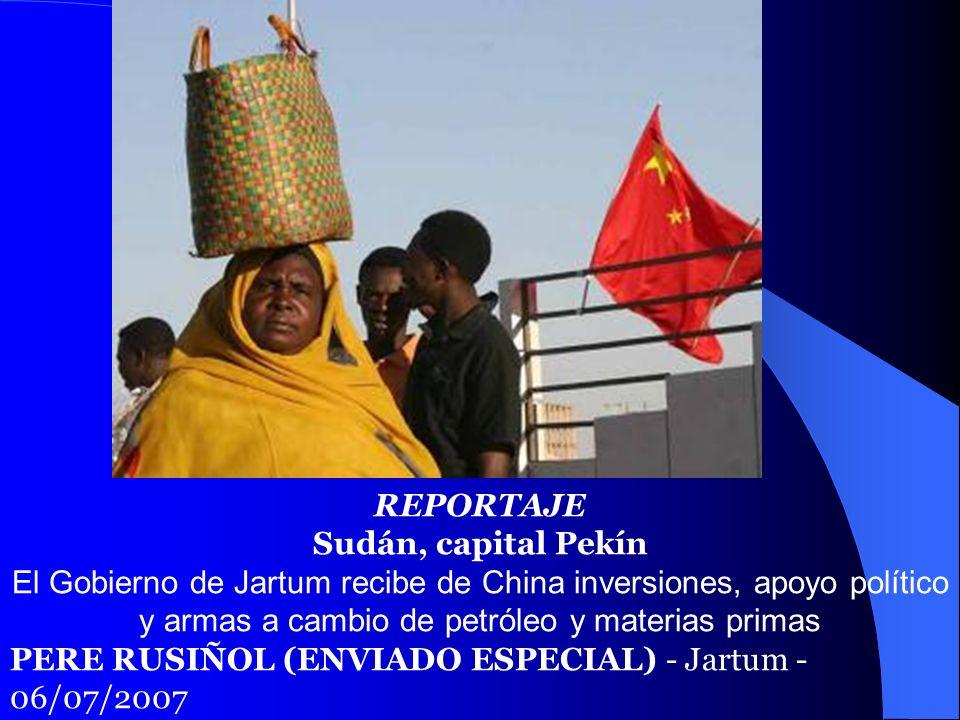 REPORTAJESudán, capital Pekín. El Gobierno de Jartum recibe de China inversiones, apoyo político y armas a cambio de petróleo y materias primas.