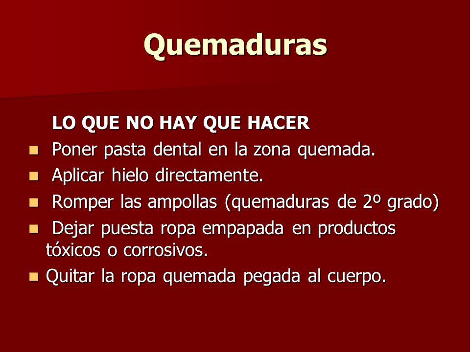 Quemaduras LO QUE NO HAY QUE HACER