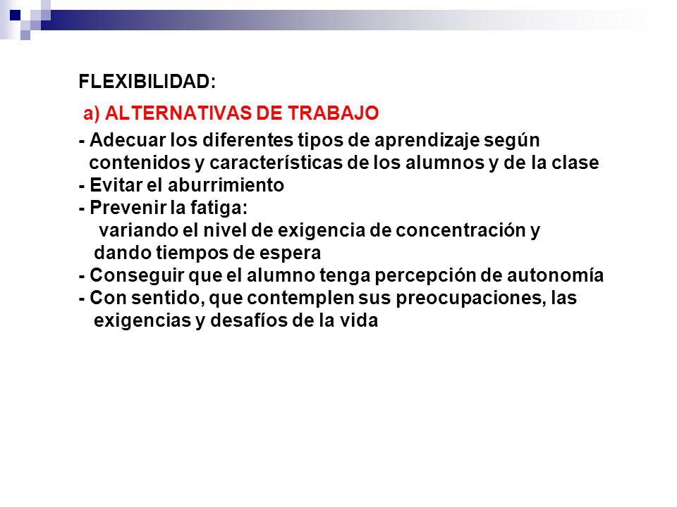 FLEXIBILIDAD: a) ALTERNATIVAS DE TRABAJO. - Adecuar los diferentes tipos de aprendizaje según.