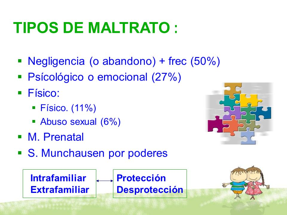 TIPOS DE MALTRATO : Negligencia (o abandono) + frec (50%)