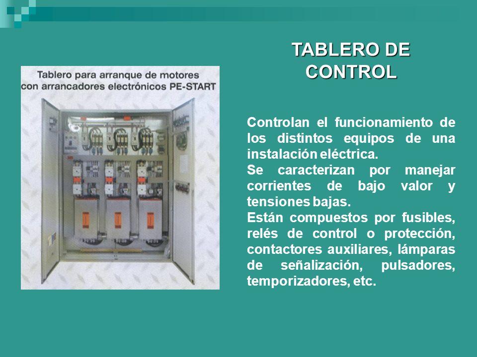 TABLERO DE CONTROL Controlan el funcionamiento de los distintos equipos de una instalación eléctrica.