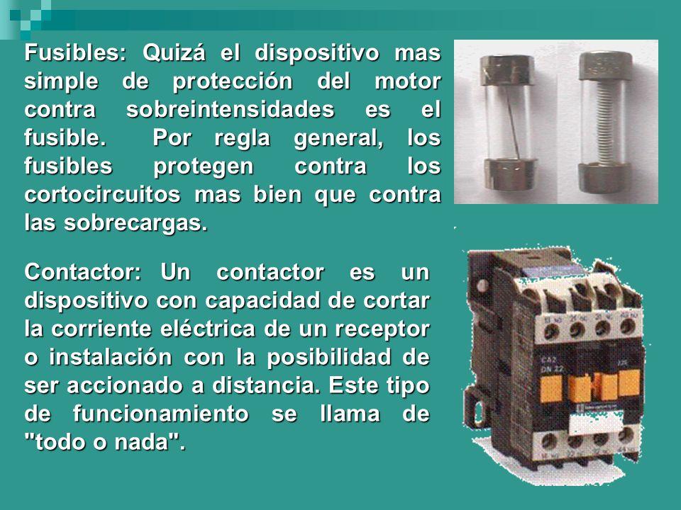 Fusibles: Quizá el dispositivo mas simple de protección del motor contra sobreintensidades es el fusible. Por regla general, los fusibles protegen contra los cortocircuitos mas bien que contra las sobrecargas.