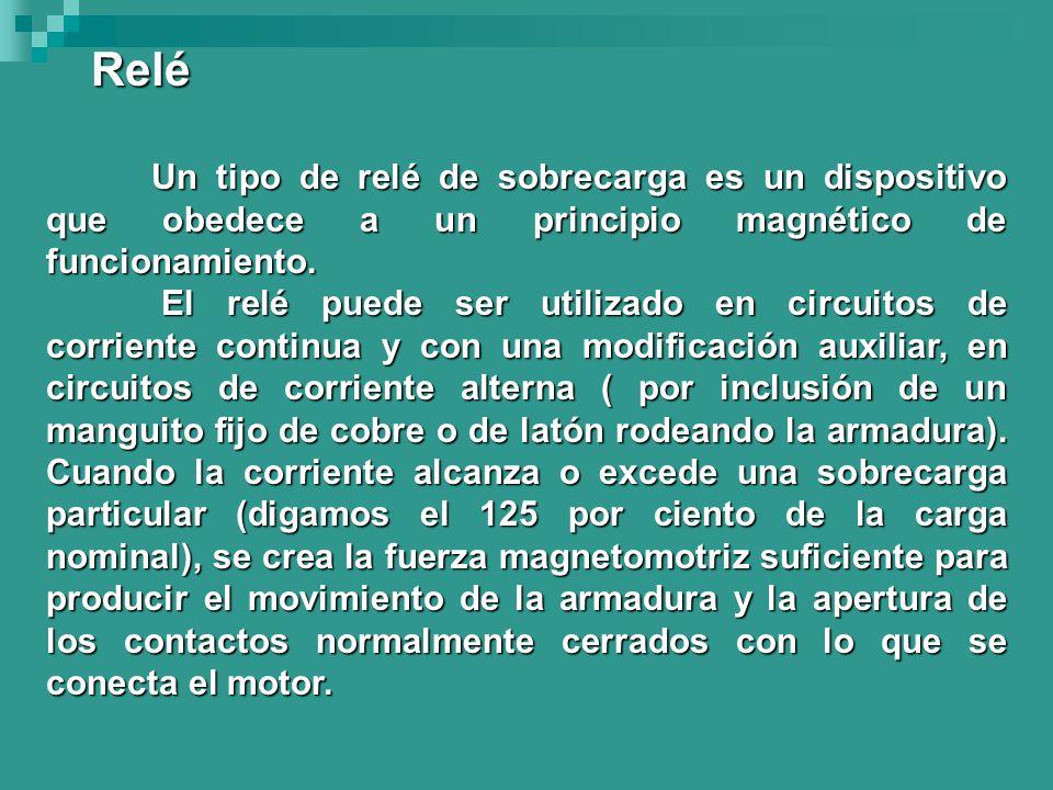 Relé Un tipo de relé de sobrecarga es un dispositivo que obedece a un principio magnético de funcionamiento.