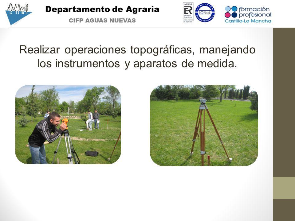 Realizar operaciones topográficas, manejando los instrumentos y aparatos de medida.