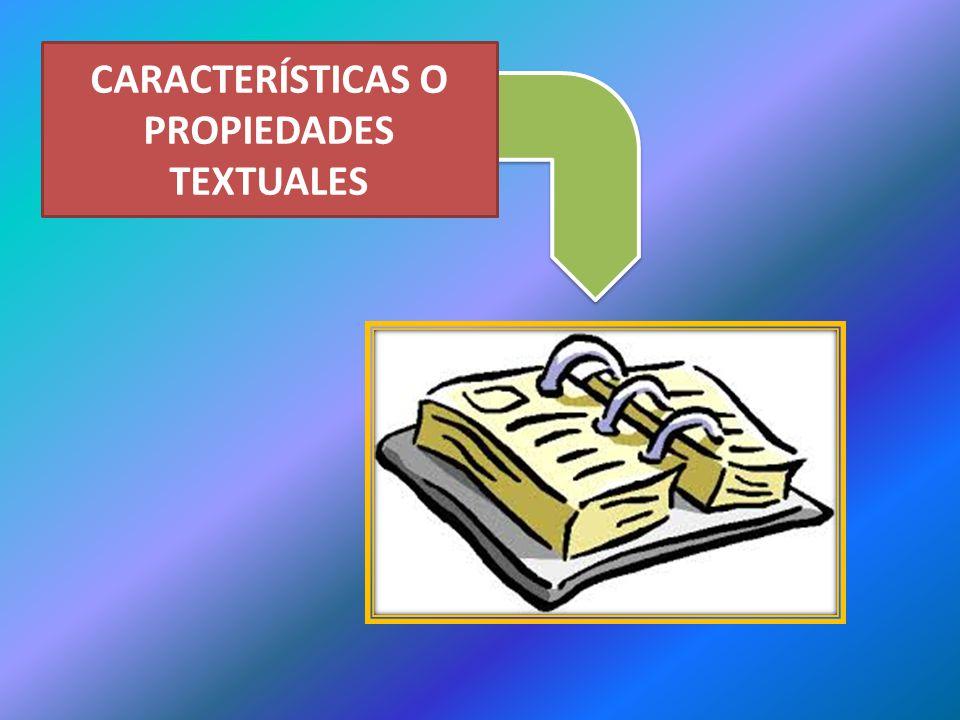 CARACTERÍSTICAS O PROPIEDADES TEXTUALES
