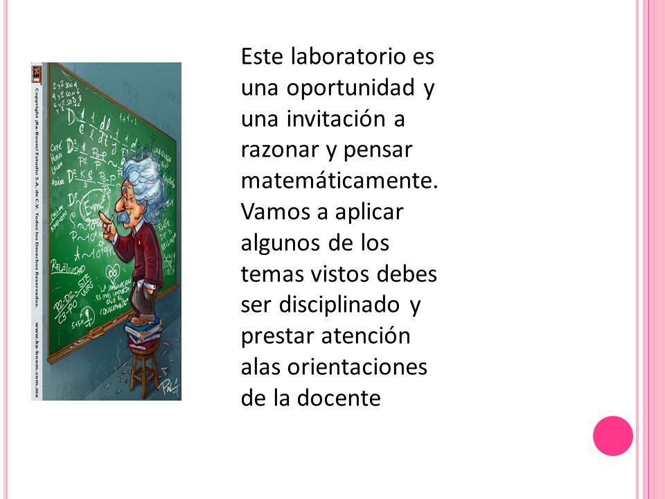 Este laboratorio es una oportunidad y una invitación a razonar y pensar matemáticamente.
