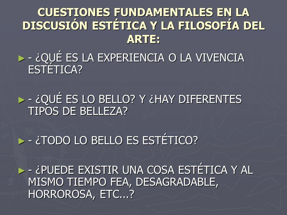 CUESTIONES FUNDAMENTALES EN LA DISCUSIÓN ESTÉTICA Y LA FILOSOFÍA DEL ARTE: