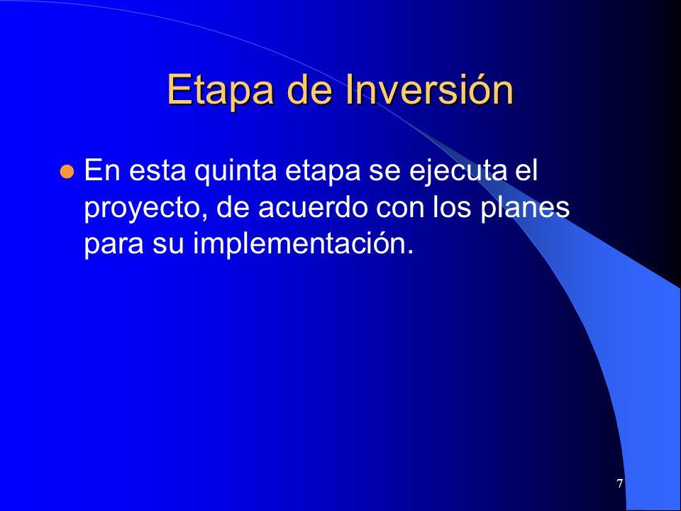 Etapa de Inversión En esta quinta etapa se ejecuta el proyecto, de acuerdo con los planes para su implementación.