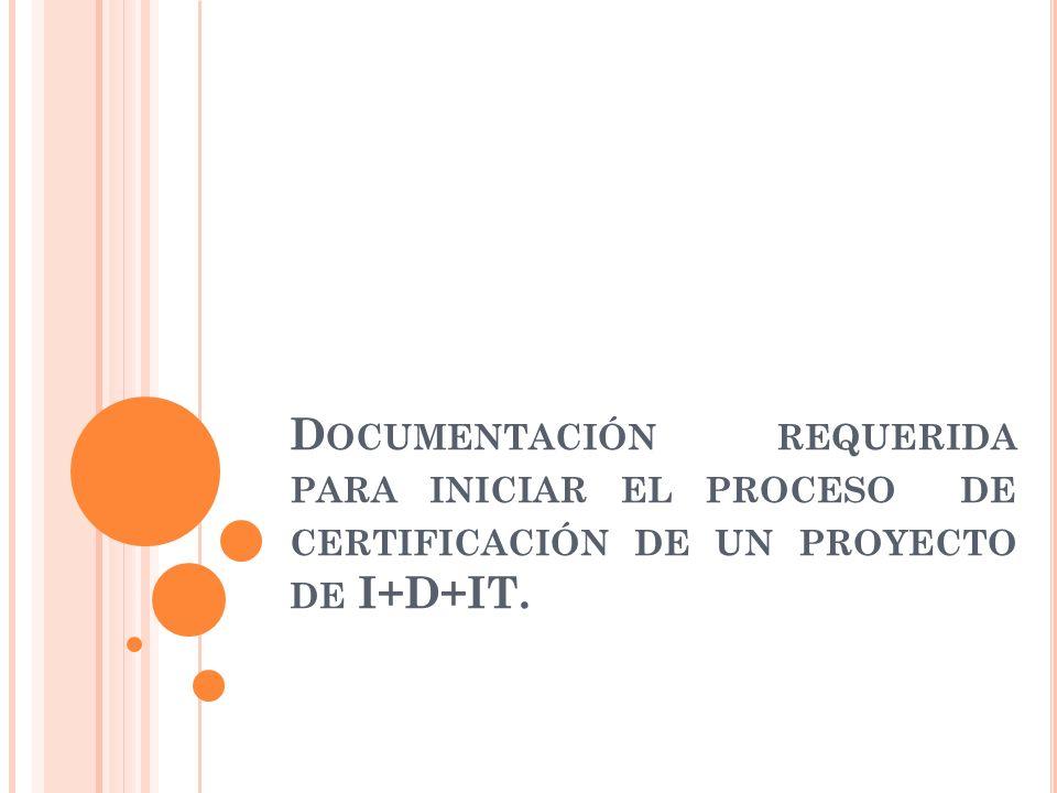 Documentación requerida para iniciar el proceso de certificación de un proyecto de I+D+IT.