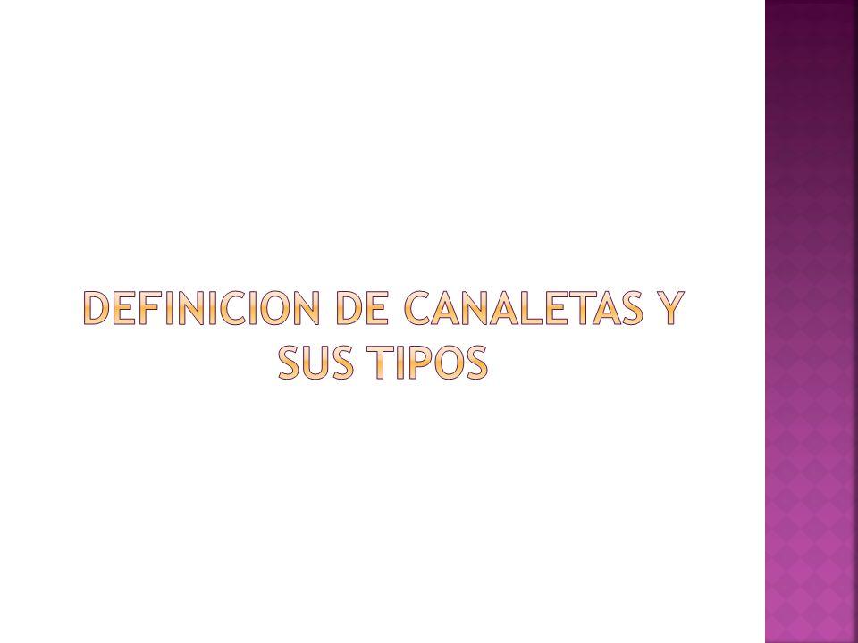 DEFINICION DE CANALETAS Y SUS TIPOS