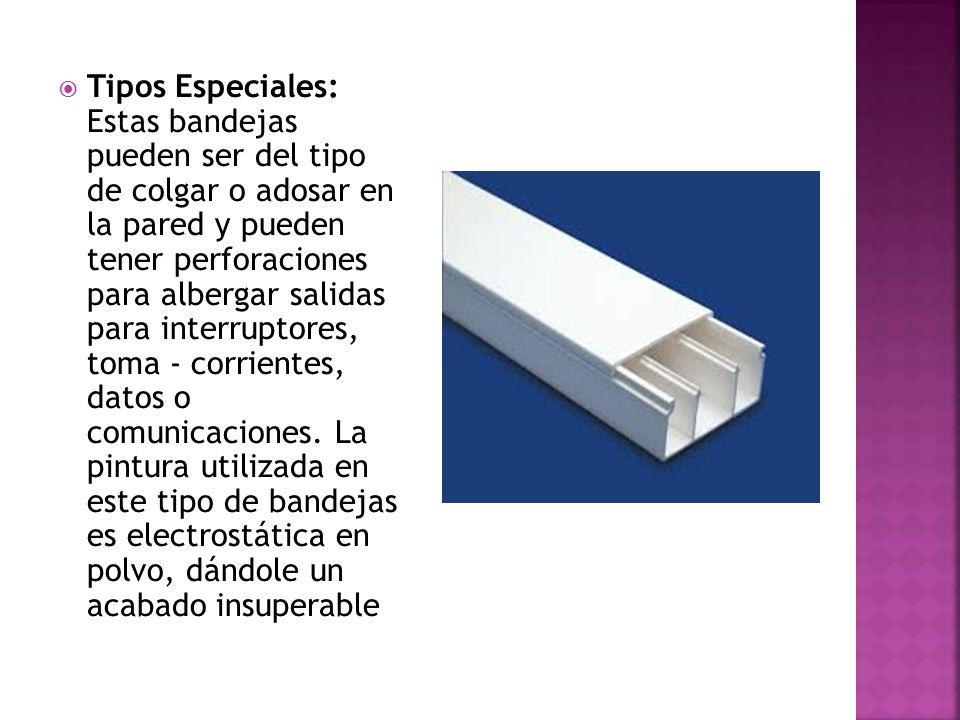 Tipos Especiales: Estas bandejas pueden ser del tipo de colgar o adosar en la pared y pueden tener perforaciones para albergar salidas para interruptores, toma - corrientes, datos o comunicaciones.