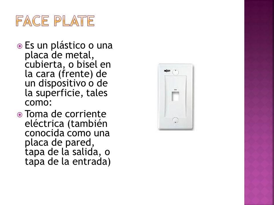 FACE PLATE Es un plástico o una placa de metal, cubierta, o bisel en la cara (frente) de un dispositivo o de la superficie, tales como: