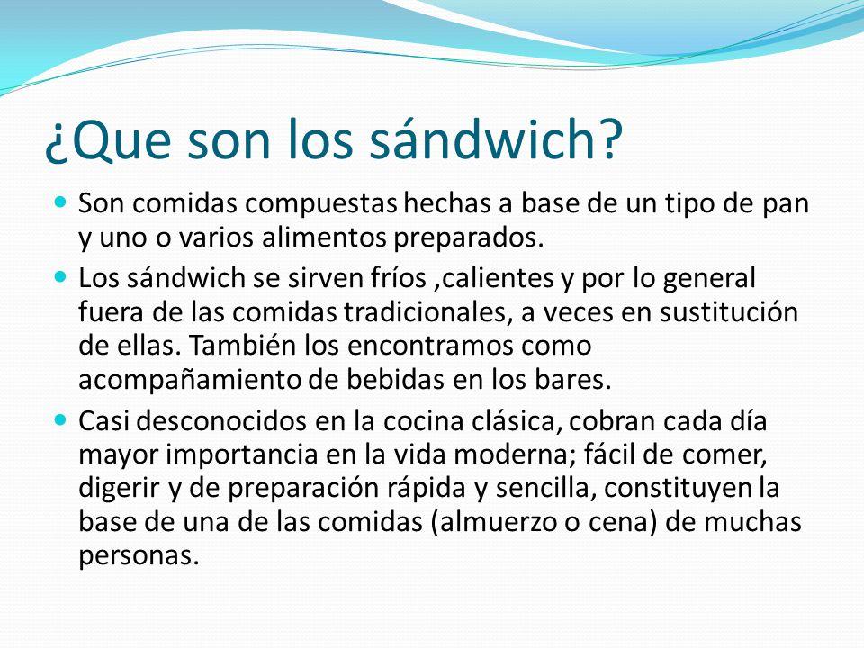 ¿Que son los sándwich Son comidas compuestas hechas a base de un tipo de pan y uno o varios alimentos preparados.