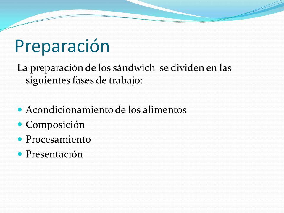 Preparación La preparación de los sándwich se dividen en las siguientes fases de trabajo: Acondicionamiento de los alimentos.