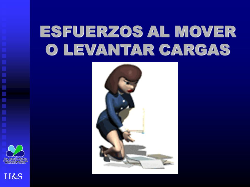 ESFUERZOS AL MOVER O LEVANTAR CARGAS